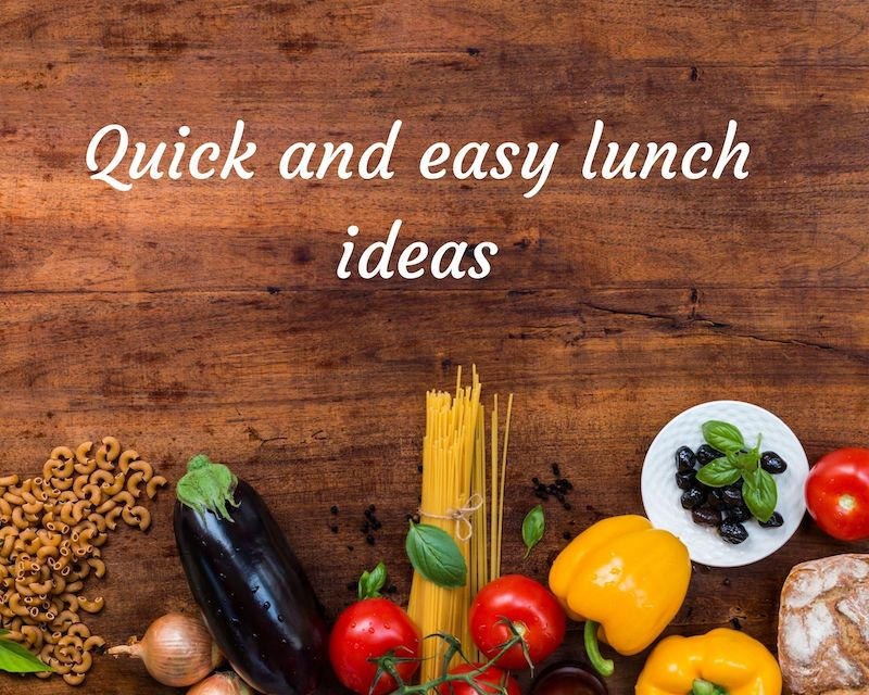 quick and easy lunch ideas